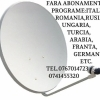 Antene Satelit Fara Abonament  +40 0767014723.